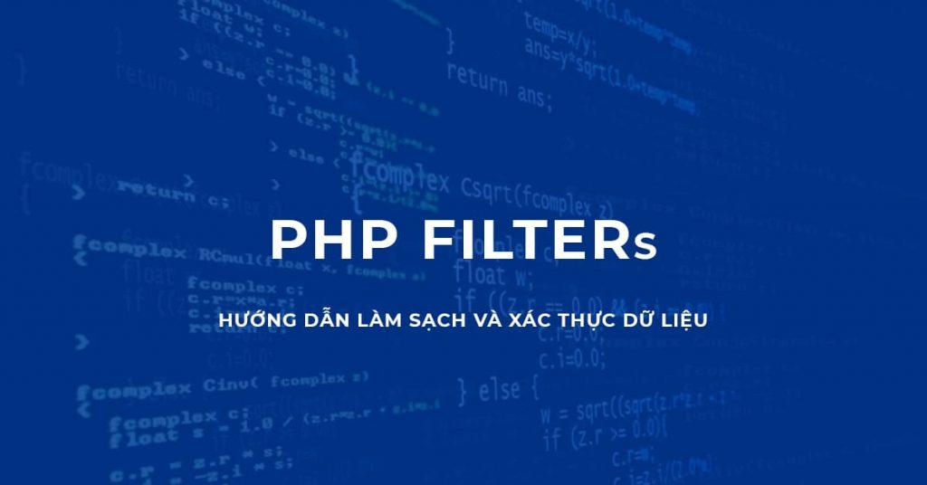 Hướng dẫn làm sạch và xác thực dữ liệu với bộ lọc PHP (PHP Filters)