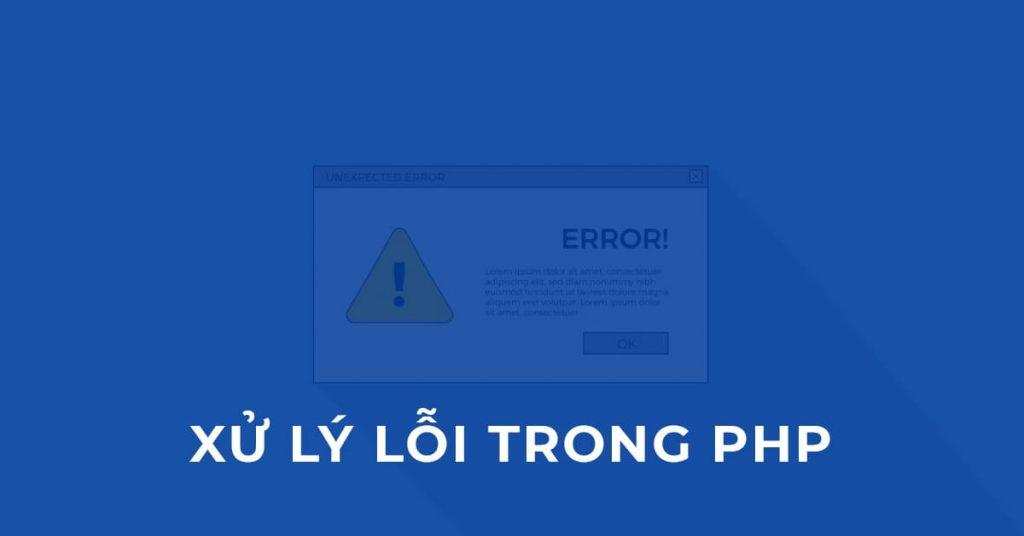 Xử lý lỗi trong PHP (PHP Error Handling)