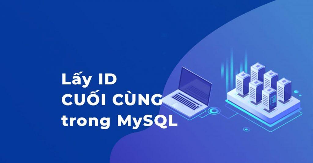 Hướng dẫn cách lấy ID cuối cùng của bảng CSDL trong MySQL