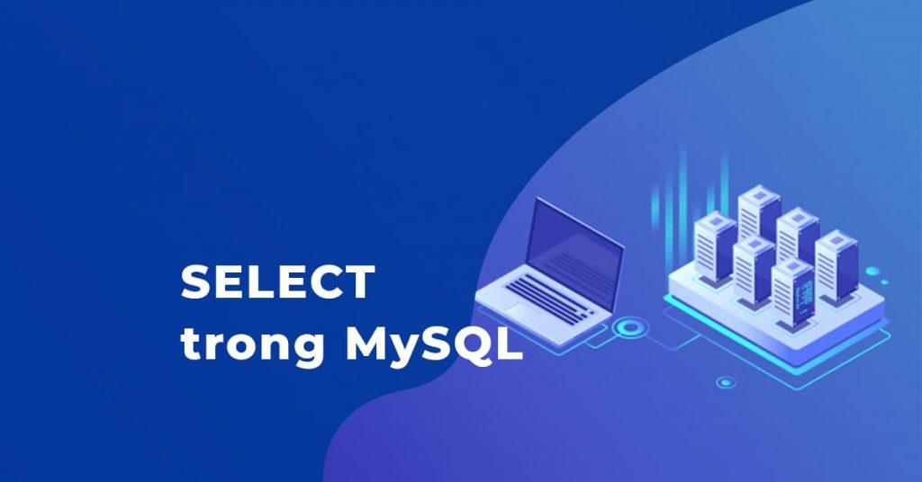 Hướng dẫn sử dụng câu lệnh SELECT để lấy dữ liệu từ bảng CSDL MySQL trong lập trình PHP