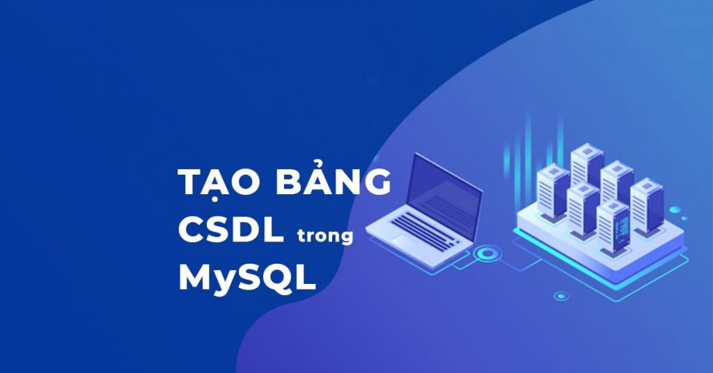 3 Cách tạo bảng CSDL trong MySQL