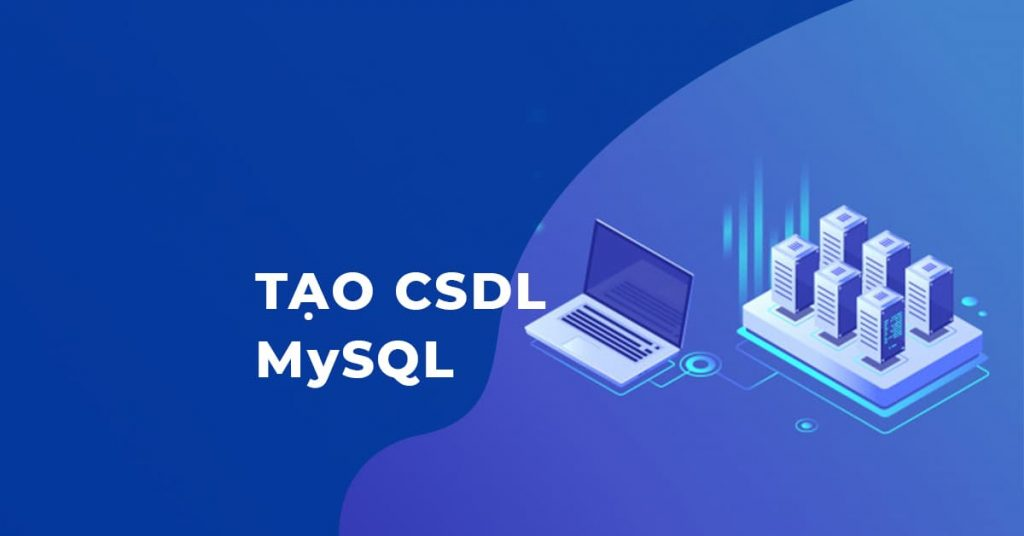 Hướng dẫn tạo CSDL MySQL trong lập trình web với PHP