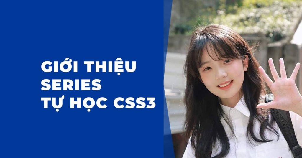 Giới thiệu series tự học CSS3